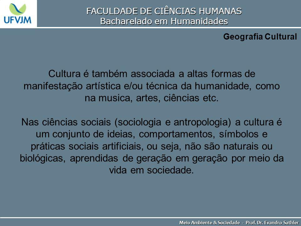 FACULDADE DE CIÊNCIAS HUMANAS Bacharelado em Humanidades Meio Ambiente & Sociedade - Prof. Dr. Evandro Sathler Geografia Cultural Cultura é também ass