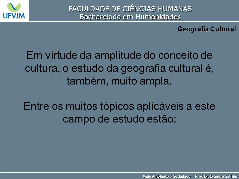 FACULDADE DE CIÊNCIAS HUMANAS Bacharelado em Humanidades Meio Ambiente & Sociedade - Prof. Dr. Evandro Sathler Geografia Cultural Em virtude da amplit