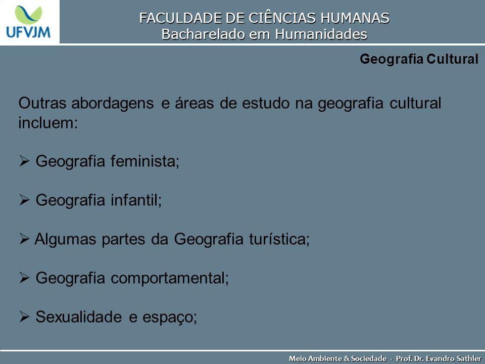 FACULDADE DE CIÊNCIAS HUMANAS Bacharelado em Humanidades Meio Ambiente & Sociedade - Prof. Dr. Evandro Sathler Geografia Cultural Outras abordagens e