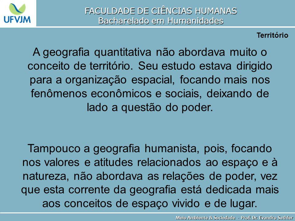 FACULDADE DE CIÊNCIAS HUMANAS Bacharelado em Humanidades Meio Ambiente & Sociedade - Prof. Dr. Evandro Sathler Território A geografia quantitativa não