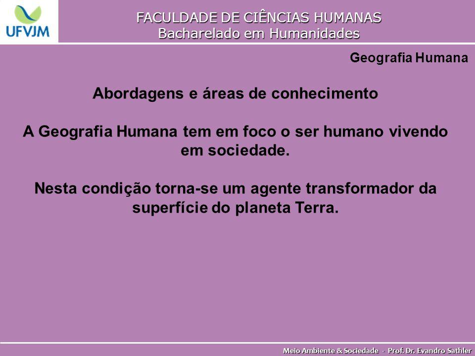 FACULDADE DE CIÊNCIAS HUMANAS Bacharelado em Humanidades Meio Ambiente & Sociedade - Prof. Dr. Evandro Sathler Geografia Humana Abordagens e áreas de