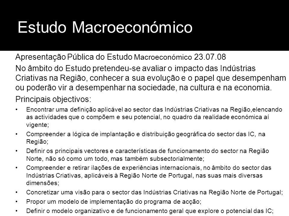 Estudo Macroeconómico Apresentação Pública do Estudo Macroeconómico 23.07.08 No âmbito do Estudo pretendeu-se avaliar o impacto das Indústrias Criativ