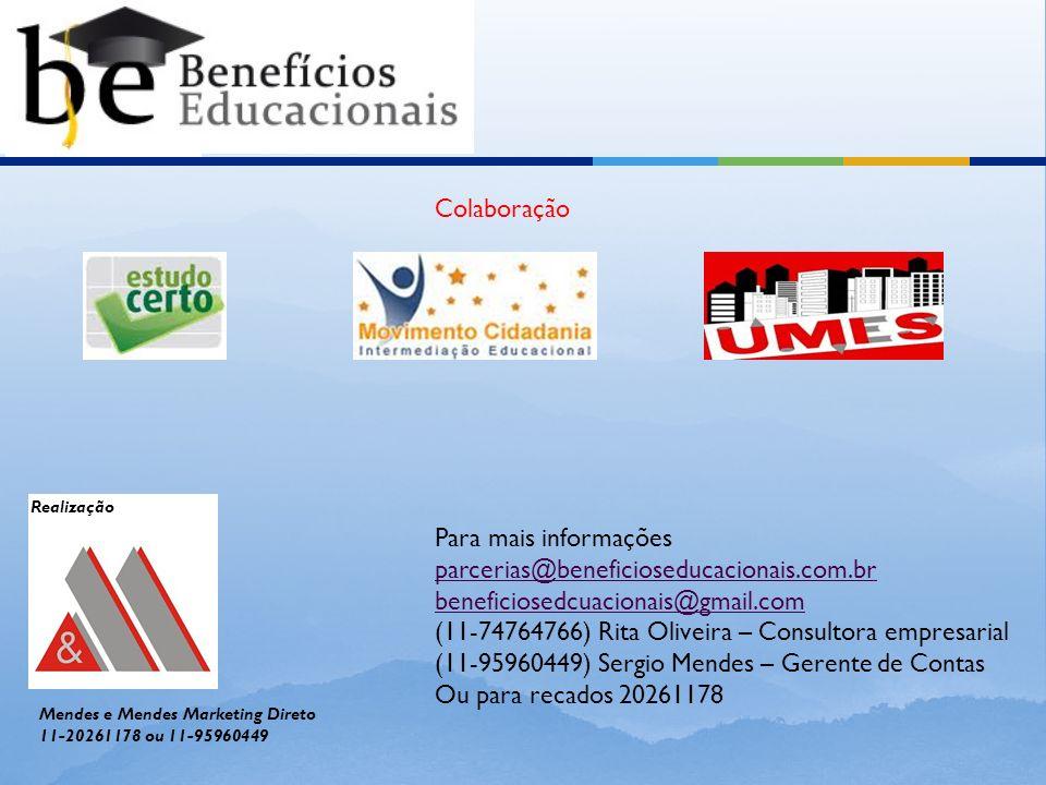 Realização Mendes e Mendes Marketing Direto 11-20261178 ou 11-95960449 Colaboração Para mais informações parcerias@beneficioseducacionais.com.br benef