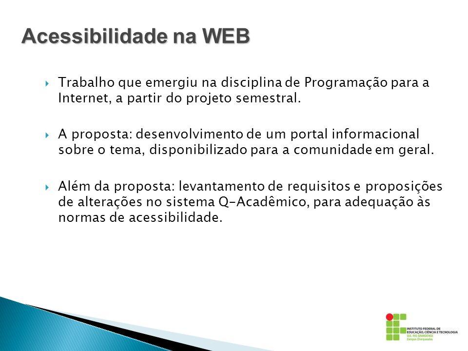 Acessibilidade na WEB Trabalho que emergiu na disciplina de Programação para a Internet, a partir do projeto semestral. A proposta: desenvolvimento de