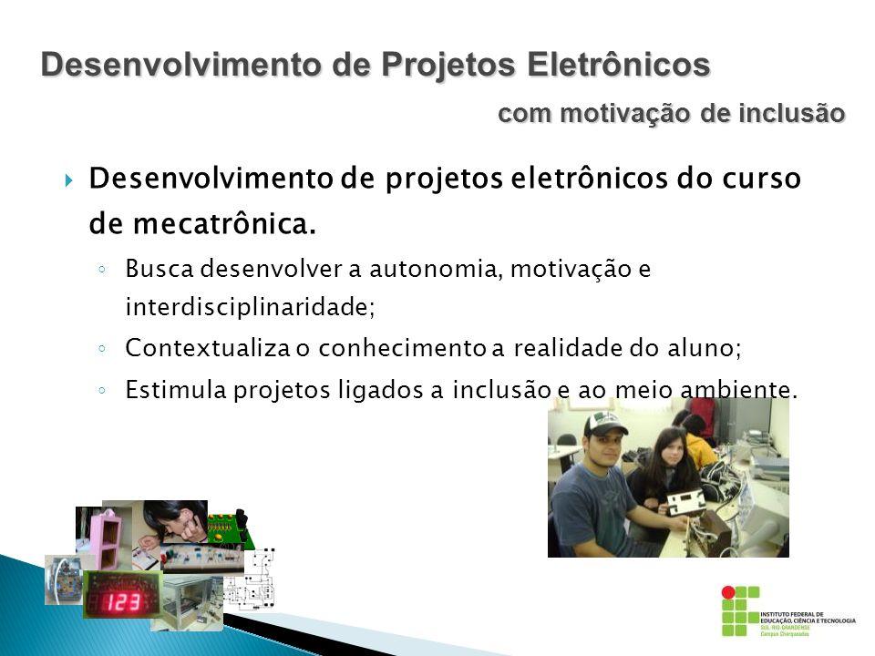 Desenvolvimento de projetos eletrônicos do curso de mecatrônica. Busca desenvolver a autonomia, motivação e interdisciplinaridade; Contextualiza o con