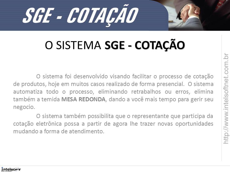 SGE - COTAÇÃO O SISTEMA SGE - COTAÇÃO O sistema foi desenvolvido visando facilitar o processo de cotação de produtos, hoje em muitos casos realizado d
