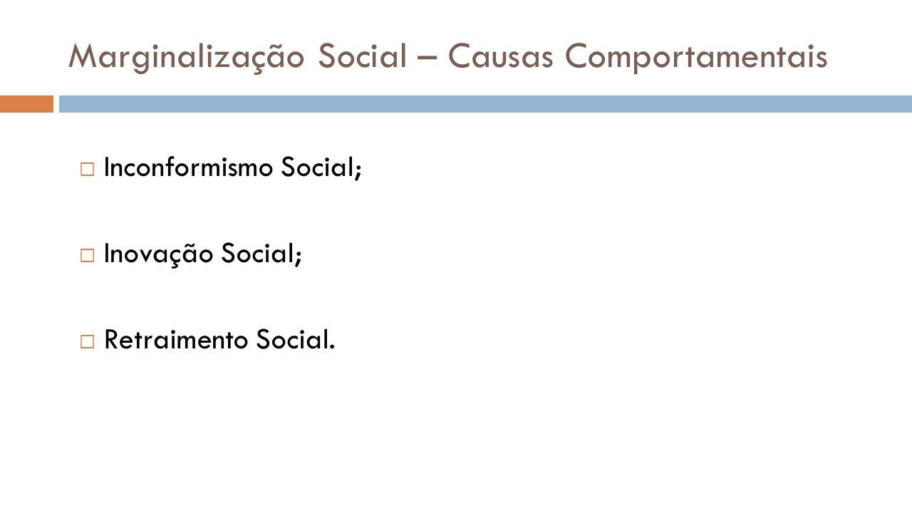 Marginalização Social – Causas Comportamentais Inconformismo Social; Inovação Social; Retraimento Social.