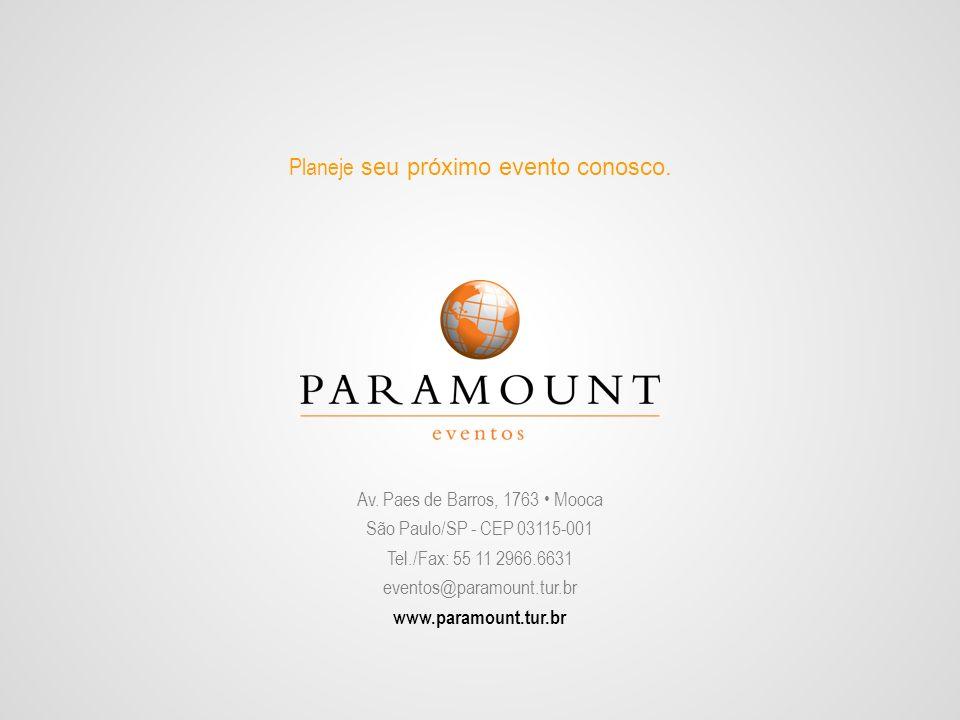 Av. Paes de Barros, 1763 Mooca São Paulo/SP - CEP 03115-001 Tel./Fax: 55 11 2966.6631 eventos@paramount.tur.br www.paramount.tur.br Planeje seu próxim