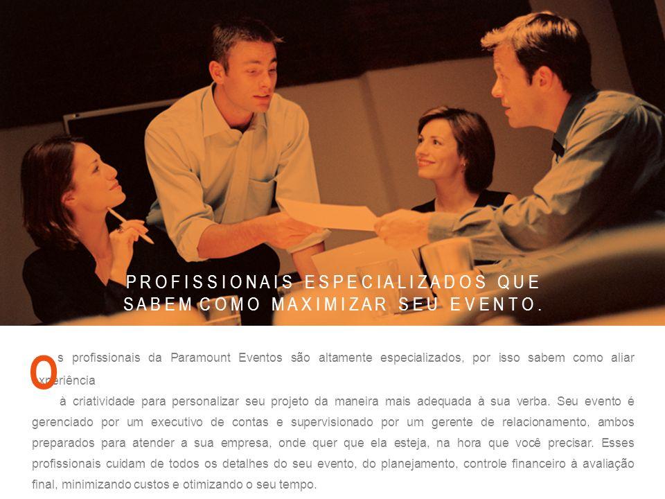 s profissionais da Paramount Eventos são altamente especializados, por isso sabem como aliar experiência à criatividade para personalizar seu projeto da maneira mais adequada à sua verba.