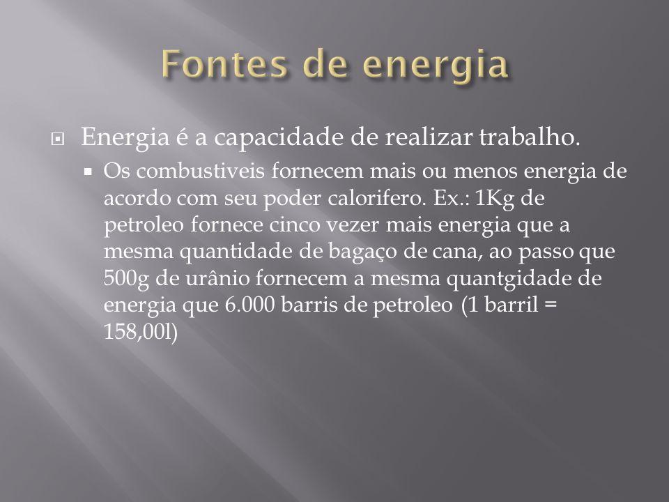 Energia é a capacidade de realizar trabalho. Os combustiveis fornecem mais ou menos energia de acordo com seu poder calorifero. Ex.: 1Kg de petroleo f