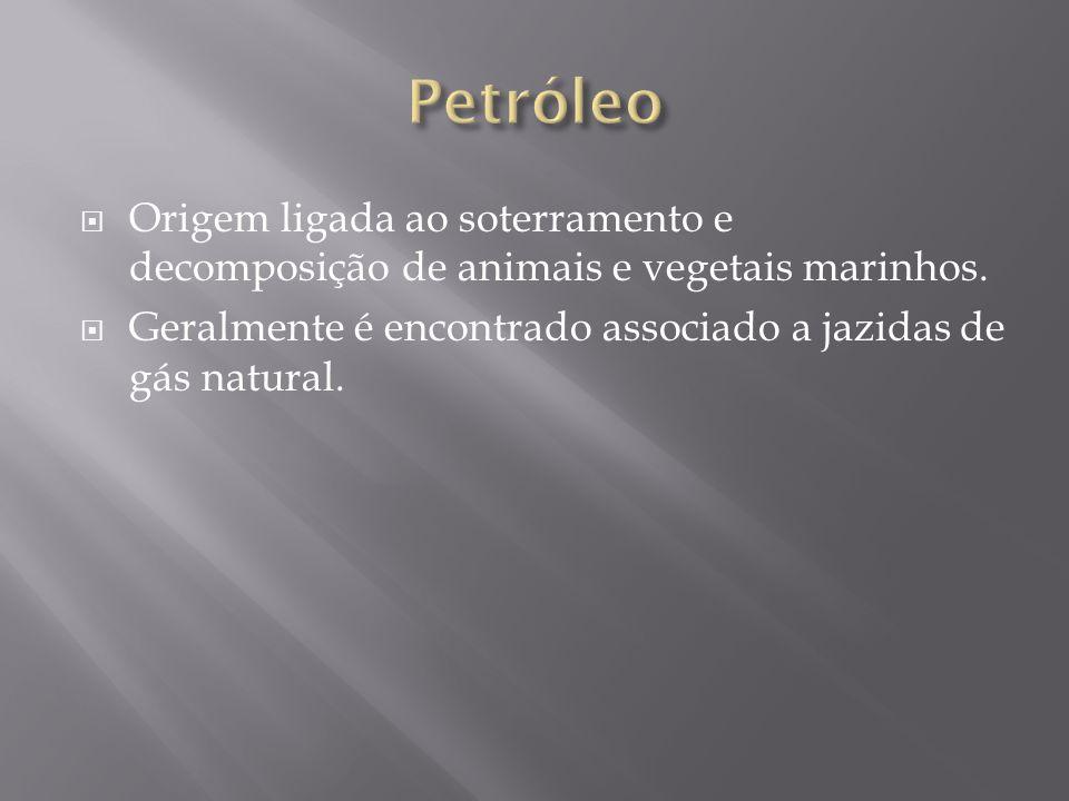 Origem ligada ao soterramento e decomposição de animais e vegetais marinhos. Geralmente é encontrado associado a jazidas de gás natural.