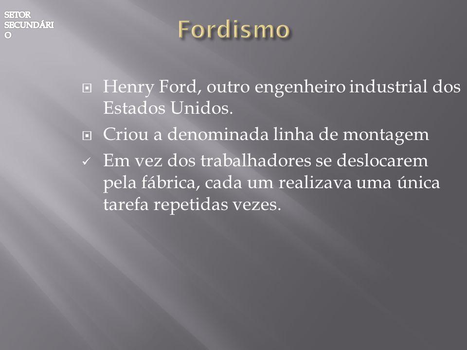 Henry Ford, outro engenheiro industrial dos Estados Unidos. Criou a denominada linha de montagem Em vez dos trabalhadores se deslocarem pela fábrica,