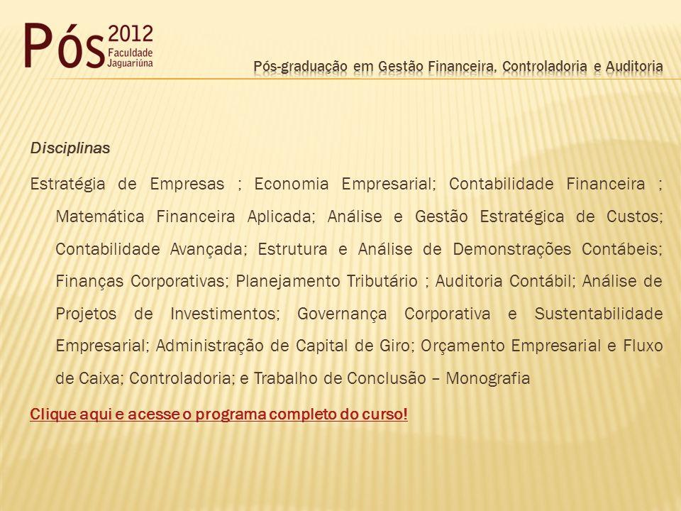 Disciplinas Estratégia de Empresas ; Economia Empresarial; Contabilidade Financeira ; Matemática Financeira Aplicada; Análise e Gestão Estratégica de