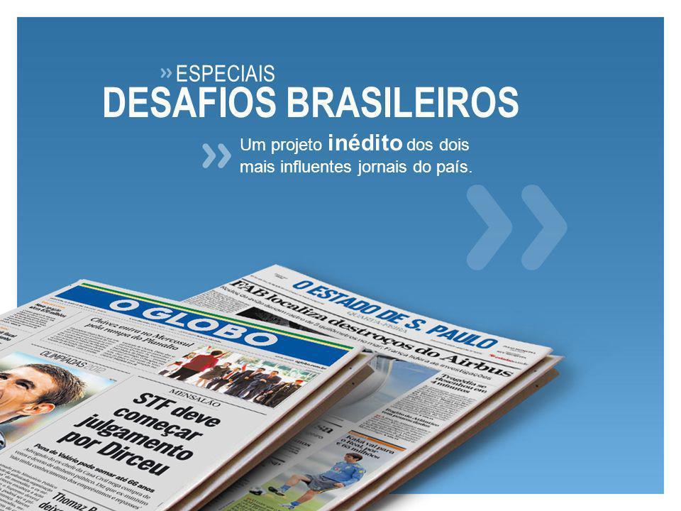 Um projeto inédito dos dois mais influentes jornais do país. ESPECIAIS DESAFIOS BRASILEIROS