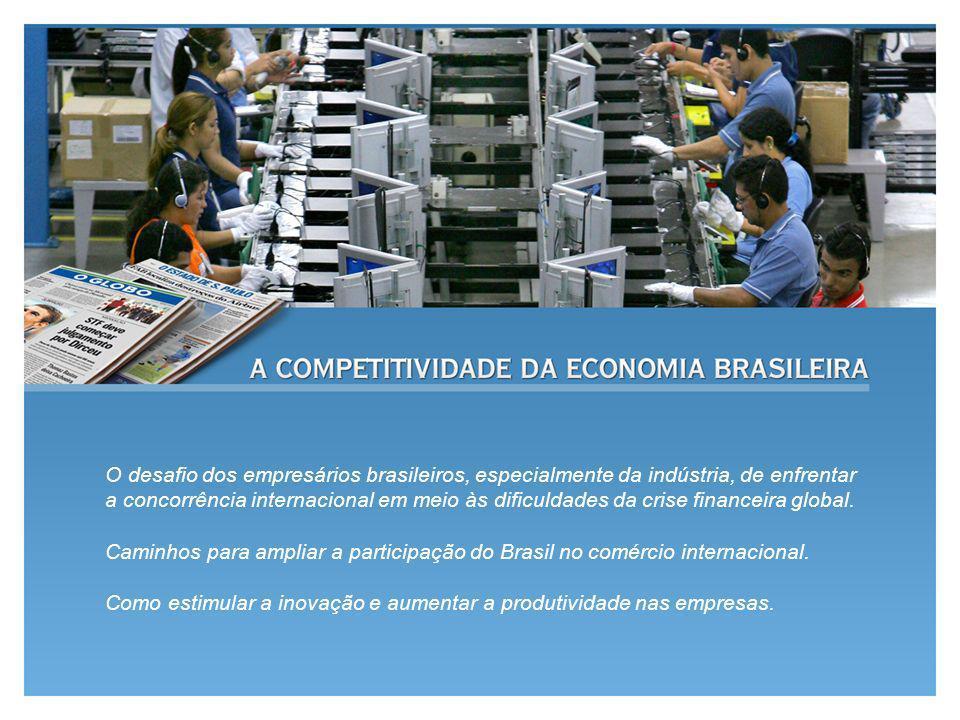 O desafio dos empresários brasileiros, especialmente da indústria, de enfrentar a concorrência internacional em meio às dificuldades da crise financei
