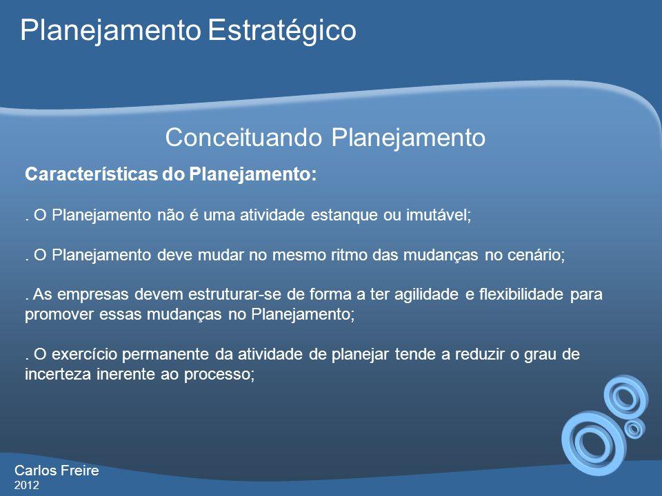 Carlos Freire 2012 Conceituando Planejamento Características do Planejamento:.