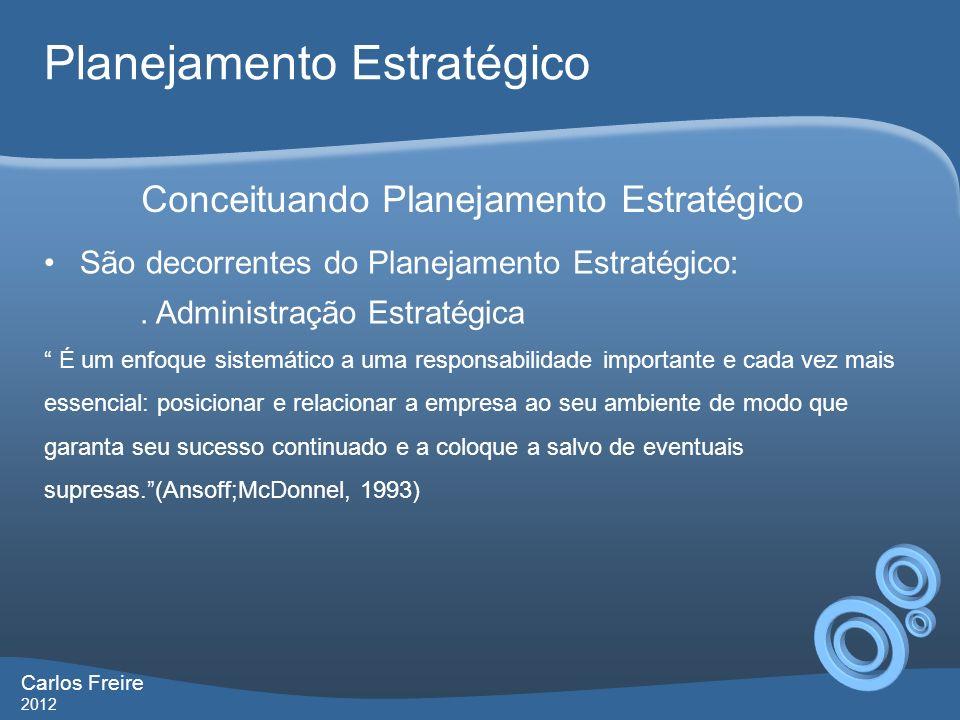 Carlos Freire 2012 Planejamento Estratégico São decorrentes do Planejamento Estratégico:.