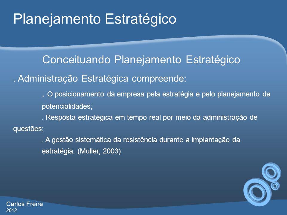 Carlos Freire 2012 Planejamento Estratégico.Administração Estratégica compreende:.
