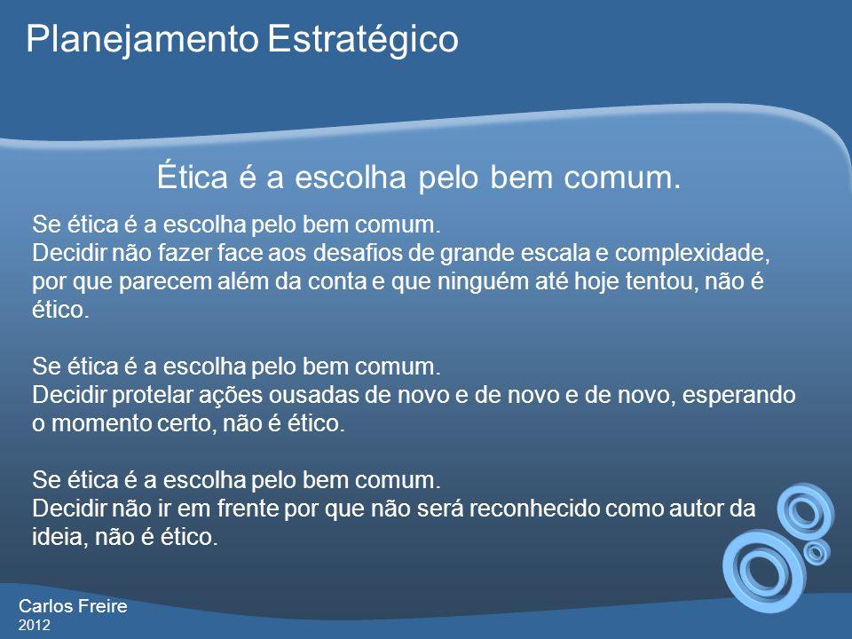 Carlos Freire 2012 Ética é a escolha pelo bem comum.