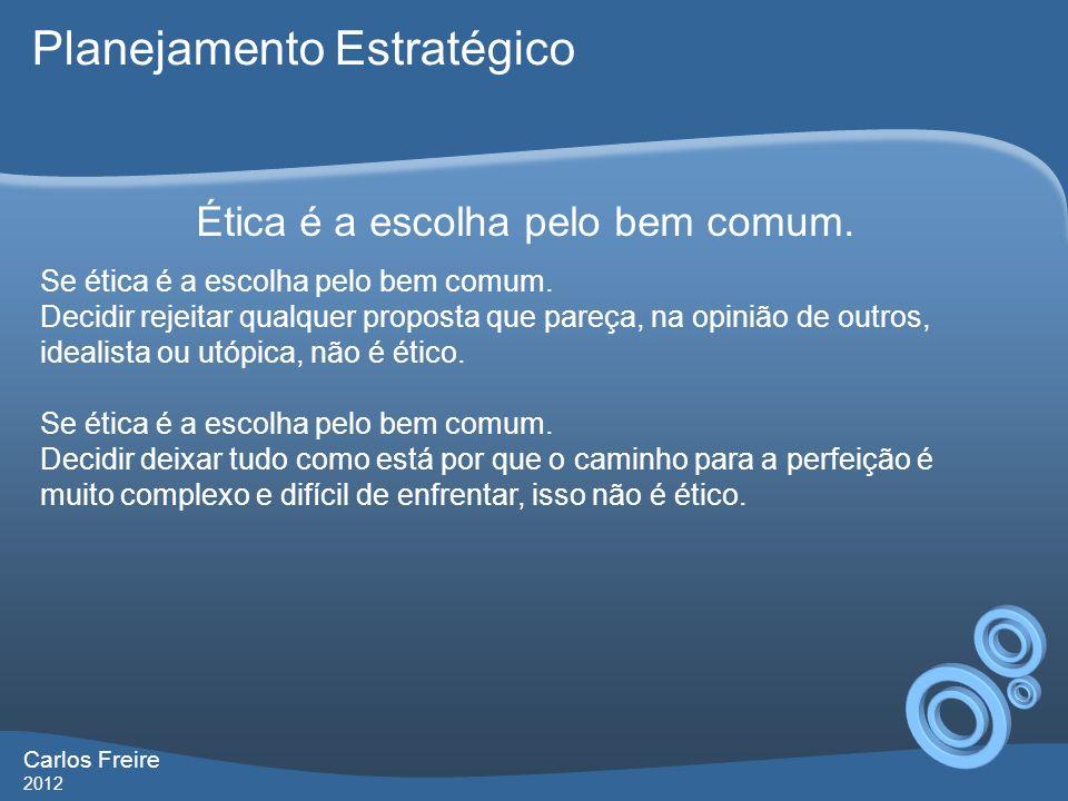 Carlos Freire 2012 O que é Planejamento Estratégico? Planejamento Estratégico X
