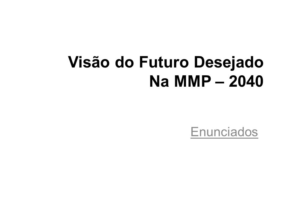Visão do Futuro Desejado Na MMP – 2040 Enunciados
