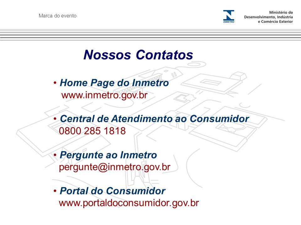 Marca do evento Nossos Contatos Home Page do Inmetro www.inmetro.gov.br Central de Atendimento ao Consumidor 0800 285 1818 Pergunte ao Inmetro pergunte@inmetro.gov.br Portal do Consumidor www.portaldoconsumidor.gov.br