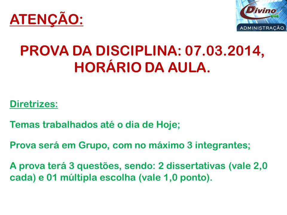 ATENÇÃO: PROVA DA DISCIPLINA: 07.03.2014, HORÁRIO DA AULA. Diretrizes: Temas trabalhados até o dia de Hoje; Prova será em Grupo, com no máximo 3 integ