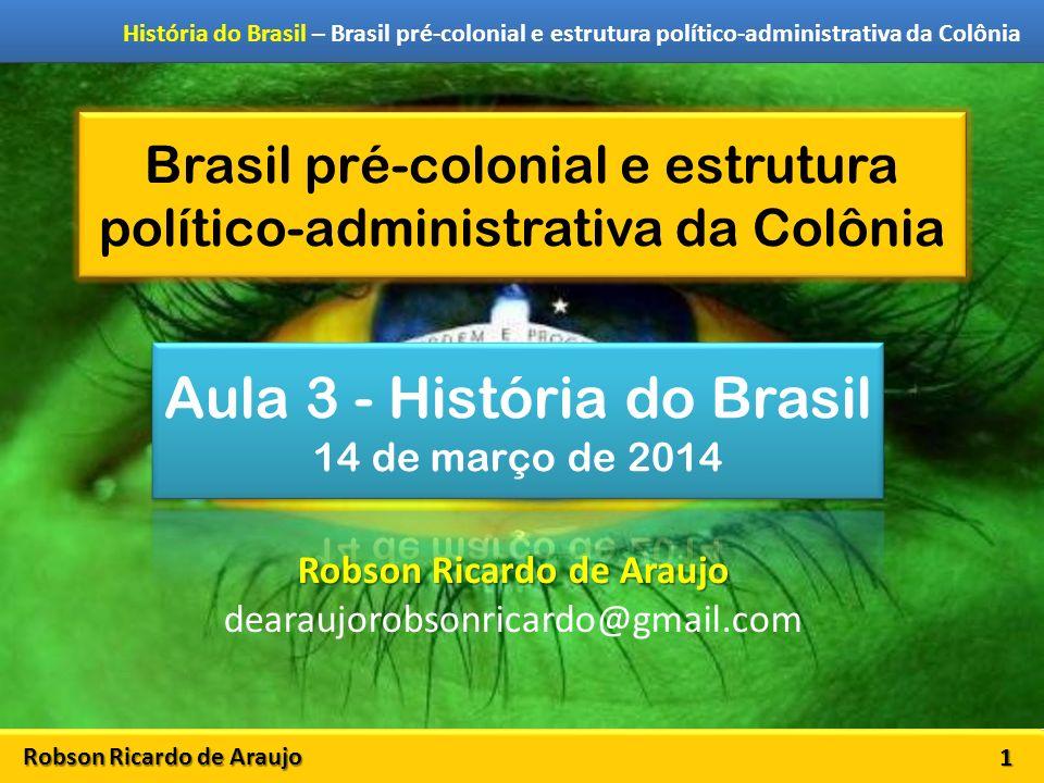 Robson Ricardo de Araujo História do Brasil – Brasil pré-colonial e estrutura político-administrativa da Colônia Brasil pré-colonial e estrutura polít