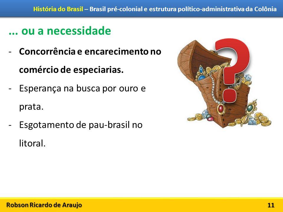 Robson Ricardo de Araujo História do Brasil – Brasil pré-colonial e estrutura político-administrativa da Colônia 11... ou a necessidade -Concorrência