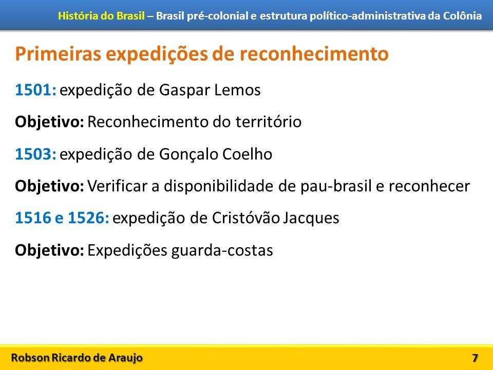 Robson Ricardo de Araujo História do Brasil – Brasil pré-colonial e estrutura político-administrativa da Colônia 7 Primeiras expedições de reconhecime