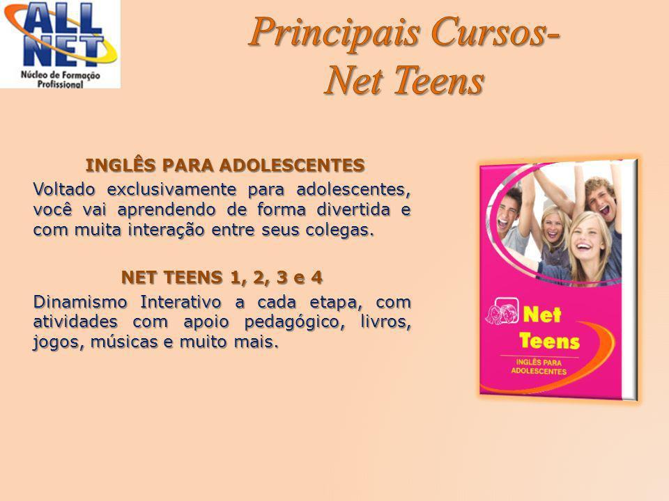 INGLÊS PARA ADOLESCENTES INGLÊS PARA ADOLESCENTES Voltado exclusivamente para adolescentes, você vai aprendendo de forma divertida e com muita interaç