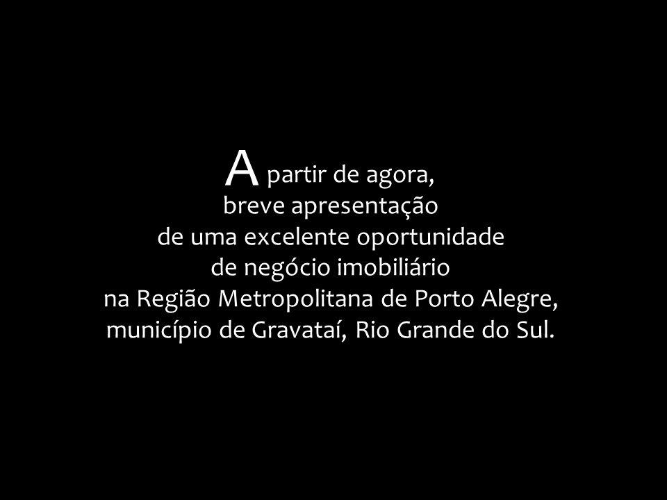 partir de agora, breve apresentação de uma excelente oportunidade de negócio imobiliário na Região Metropolitana de Porto Alegre, município de Gravataí, Rio Grande do Sul.