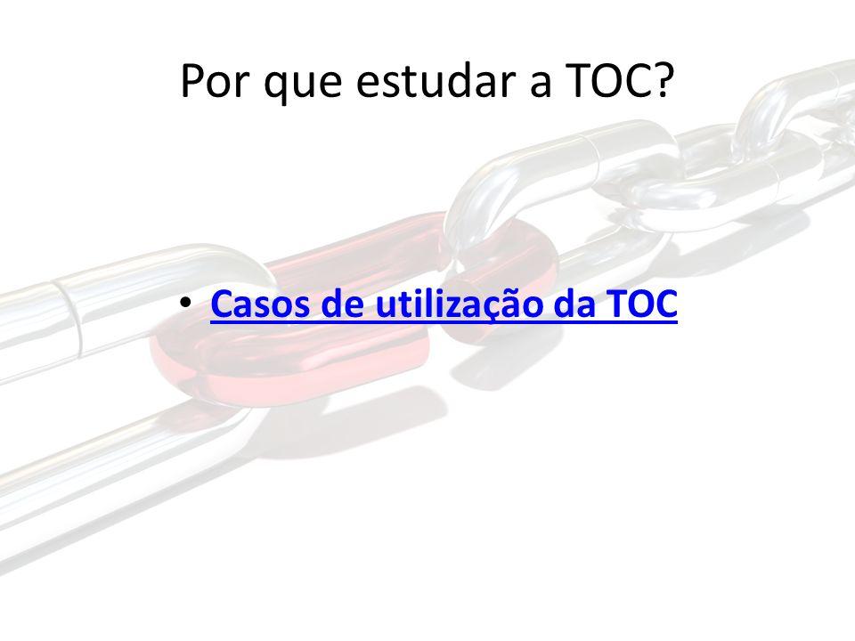 Por que estudar a TOC? Casos de utilização da TOC