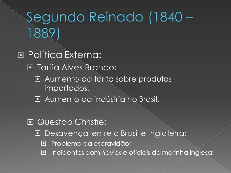 Política Externa: Tarifa Alves Branco: Aumento da tarifa sobre produtos importados. Aumento da indústria no Brasil. Questão Christie: Desavença entre