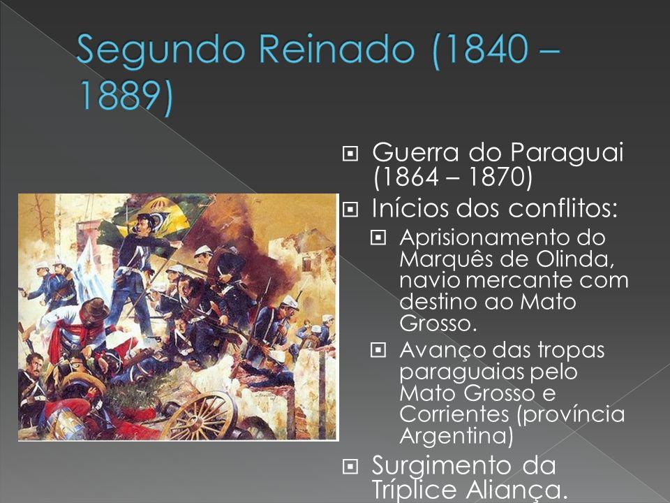 Guerra do Paraguai (1864 – 1870) Inícios dos conflitos: Aprisionamento do Marquês de Olinda, navio mercante com destino ao Mato Grosso. Avanço das tro