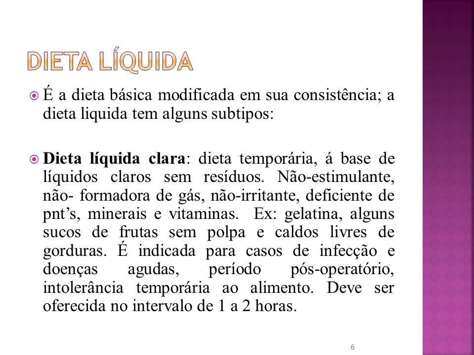 É a dieta básica modificada em sua consistência; a dieta liquida tem alguns subtipos: Dieta líquida clara: dieta temporária, á base de líquidos claros