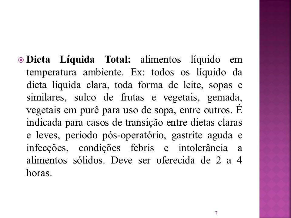 Dieta Líquida Total: alimentos líquido em temperatura ambiente. Ex: todos os líquido da dieta liquida clara, toda forma de leite, sopas e similares, s