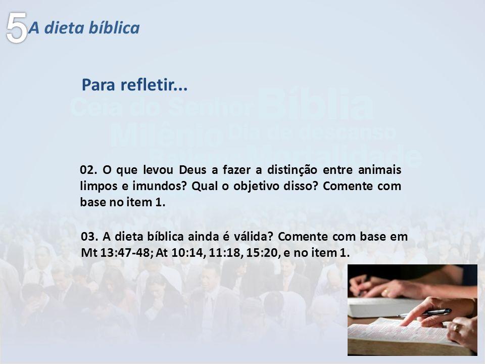 A dieta bíblica Para refletir... 02. O que levou Deus a fazer a distinção entre animais limpos e imundos? Qual o objetivo disso? Comente com base no i