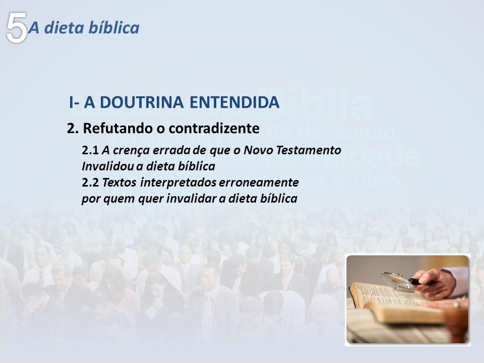 A dieta bíblica I- A DOUTRINA ENTENDIDA 2.1 A crença errada de que o Novo Testamento Invalidou a dieta bíblica 2.2 Textos interpretados erroneamente p