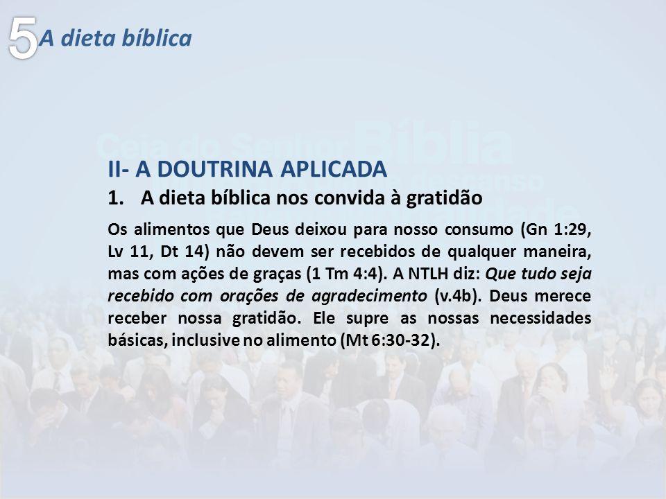 A dieta bíblica 1.A dieta bíblica nos convida à gratidão II- A DOUTRINA APLICADA Os alimentos que Deus deixou para nosso consumo (Gn 1:29, Lv 11, Dt 1
