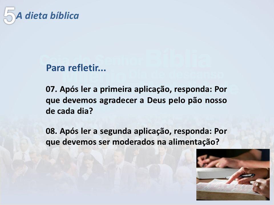 A dieta bíblica 07. Após ler a primeira aplicação, responda: Por que devemos agradecer a Deus pelo pão nosso de cada dia? Para refletir... 08. Após le