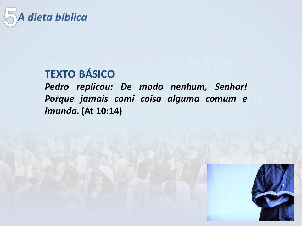 A dieta bíblica TEXTO BÁSICO Pedro replicou: De modo nenhum, Senhor! Porque jamais comi coisa alguma comum e imunda. (At 10:14)