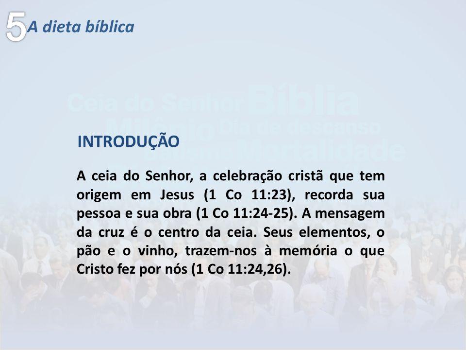 A dieta bíblica INTRODUÇÃO A ceia do Senhor, a celebração cristã que tem origem em Jesus (1 Co 11:23), recorda sua pessoa e sua obra (1 Co 11:24-25).