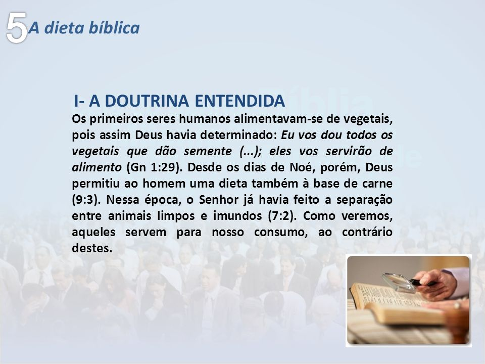 A dieta bíblica Os primeiros seres humanos alimentavam-se de vegetais, pois assim Deus havia determinado: Eu vos dou todos os vegetais que dão semente