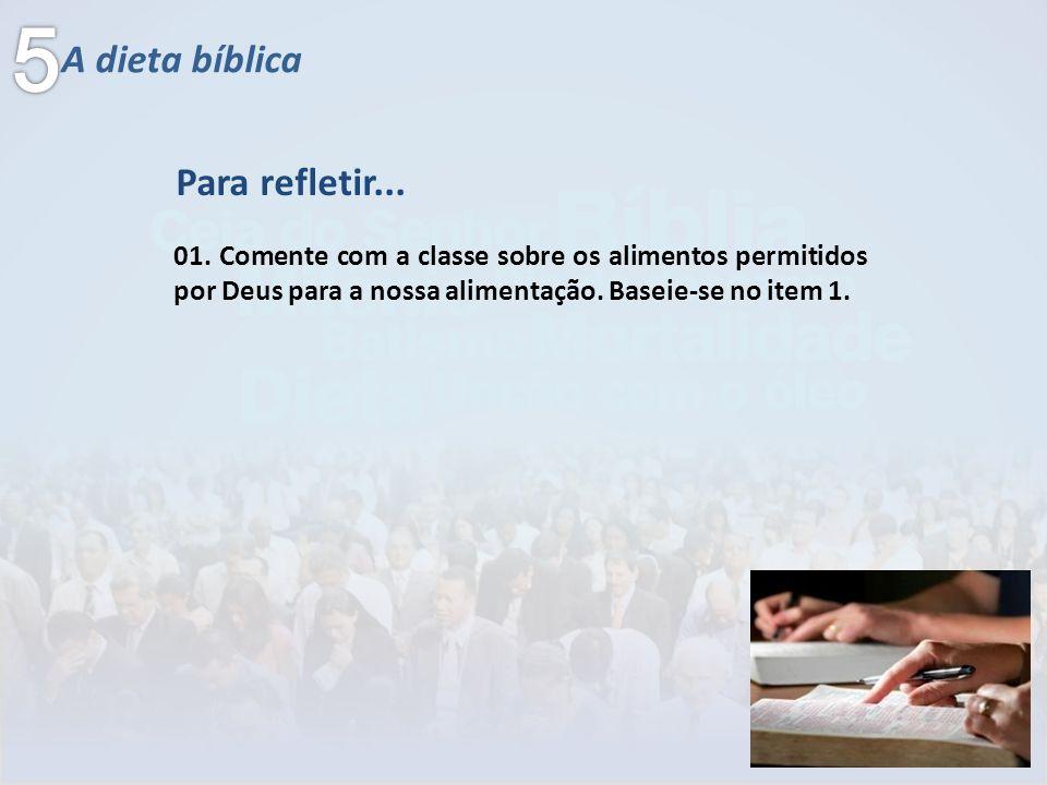 A dieta bíblica 01. Comente com a classe sobre os alimentos permitidos por Deus para a nossa alimentação. Baseie-se no item 1. Para refletir...