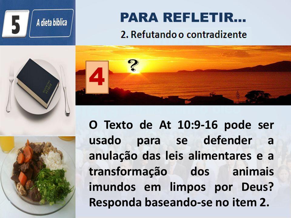 PARA REFLETIR... O Texto de At 10:9-16 pode ser usado para se defender a anulação das leis alimentares e a transformação dos animais imundos em limpos