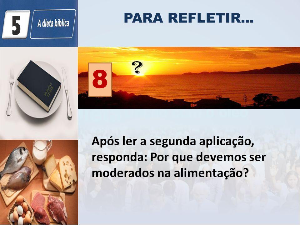 PARA REFLETIR... Após ler a segunda aplicação, responda: Por que devemos ser moderados na alimentação? 8