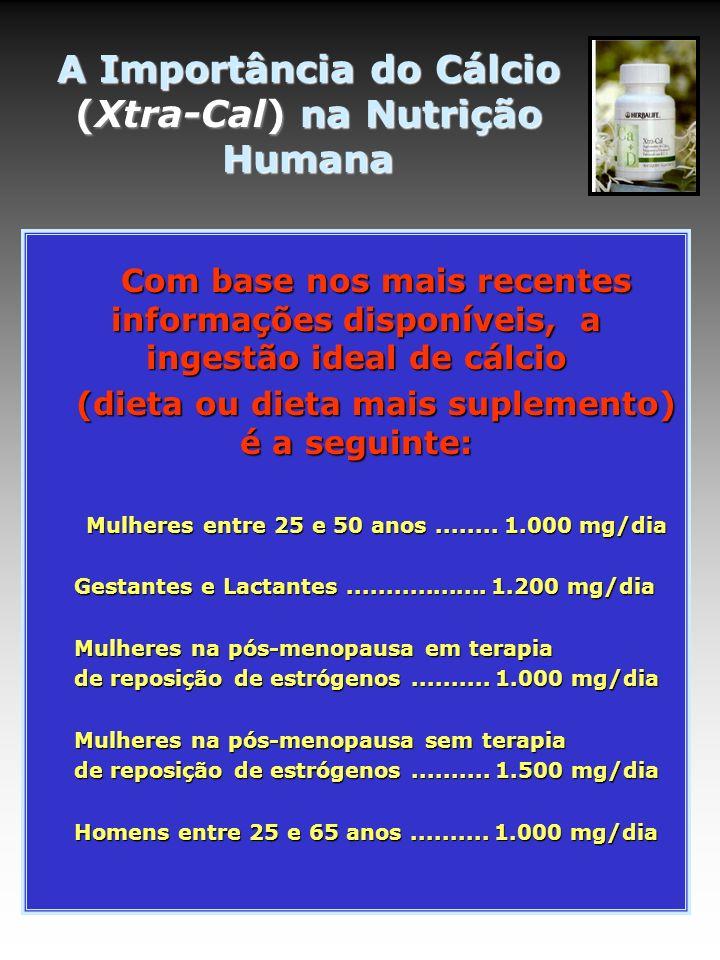 A Importância do Cálcio (Xtra-Cal) na Nutrição Humana Com base nos mais recentes informações disponíveis, a ingestão ideal de cálcio (dieta ou dieta m