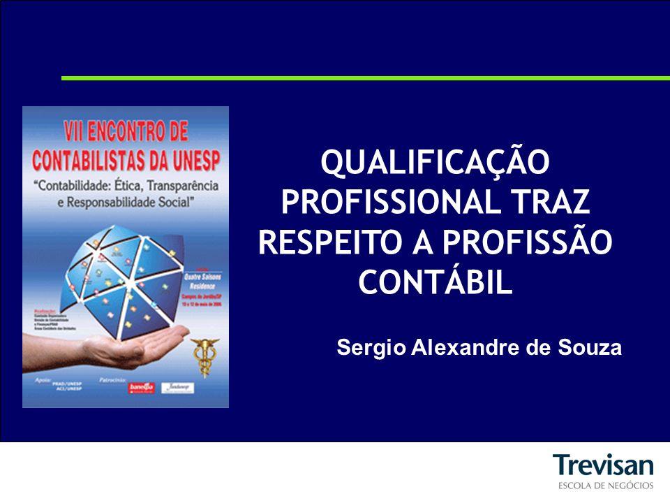 QUALIFICAÇÃO PROFISSIONAL TRAZ RESPEITO A PROFISSÃO CONTÁBIL Sergio Alexandre de Souza
