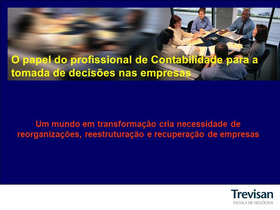 O papel do profissional de Contabilidade para a tomada de decisões nas empresas Um mundo em transformação cria necessidade de reorganizações, reestruturação e recuperação de empresas